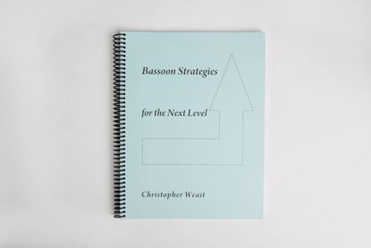 "Book - ""Bassoon Strategies For The Next Level,"" By Christopher Weait"